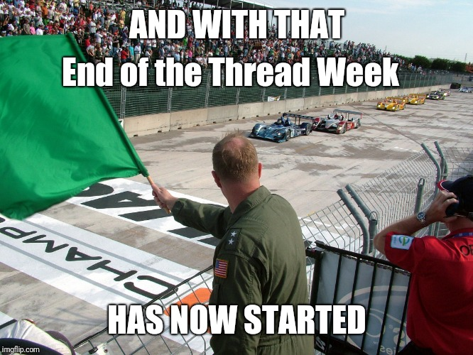 End of the Thread Week | March 7-13 | A BeyondTheComments Event | AND WITH THAT HAS NOW STARTED End of the Thread Week | image tagged in race start,endofthread,beyondthecomments,palringo,btc | made w/ Imgflip meme maker