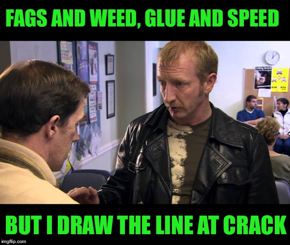Dave Coaches with one of my favourite lines from Gavin & Stacey  | F*GS AND WEED, GLUE AND SPEED BUT I DRAW THE LINE AT CRACK | image tagged in uk_comedy_gold,memes,gavin and stacey | made w/ Imgflip meme maker