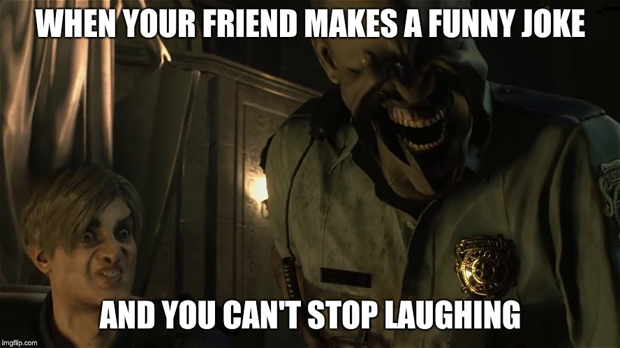 Found this RE2 image and used it as a meme. | WHEN YOUR FRIEND MAKES A FUNNY JOKE AND YOU CAN'T STOP LAUGHING | image tagged in resident evil,video games,funny joke | made w/ Imgflip meme maker