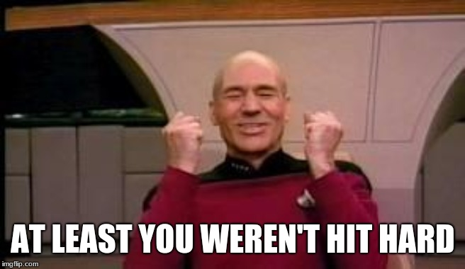 Happy Picard | AT LEAST YOU WEREN'T HIT HARD | image tagged in happy picard | made w/ Imgflip meme maker