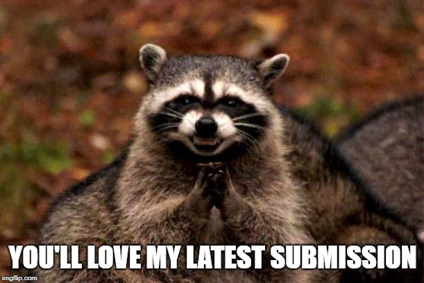 Evil Plotting Raccoon Meme | YOU'LL LOVE MY LATEST SUBMISSION | image tagged in memes,evil plotting raccoon | made w/ Imgflip meme maker