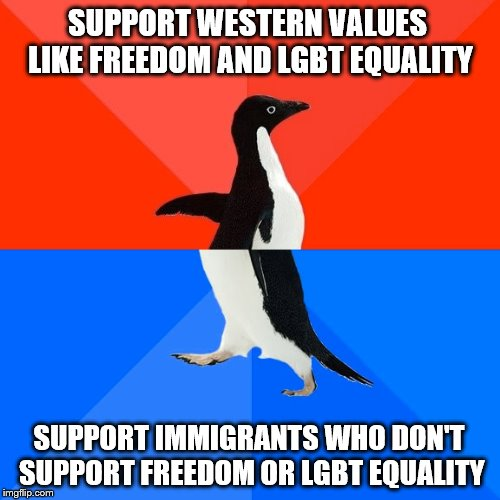 Socially Awesome Awkward Penguin Meme | SUPPORT WESTERN VALUES LIKE FREEDOM AND LGBT EQUALITY SUPPORT IMMIGRANTS WHO DON'T SUPPORT FREEDOM OR LGBT EQUALITY | image tagged in memes,socially awesome awkward penguin | made w/ Imgflip meme maker