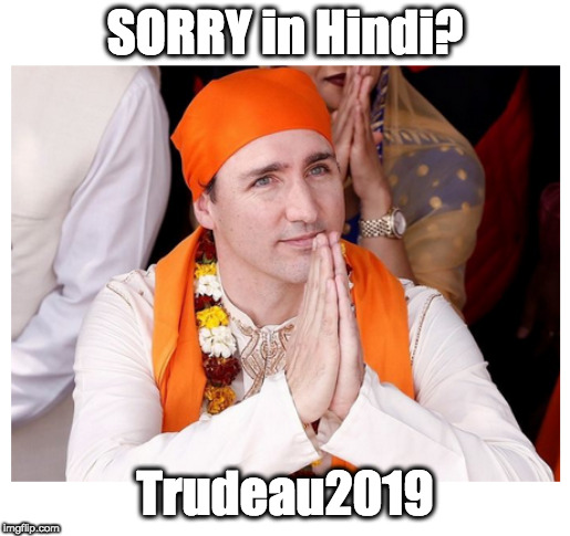 Sorry Trudeau | SORRY in Hindi? Trudeau2019 | image tagged in justin trudeau,india | made w/ Imgflip meme maker