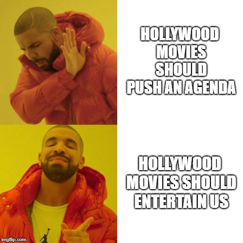 Drake Blank | HOLLYWOOD MOVIES SHOULD PUSH AN AGENDA HOLLYWOOD MOVIES SHOULD ENTERTAIN US | image tagged in drake blank | made w/ Imgflip meme maker