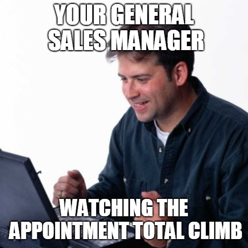 Net Noob |  YOUR GENERAL SALES MANAGER; WATCHING THE APPOINTMENT TOTAL CLIMB | image tagged in memes,net noob | made w/ Imgflip meme maker