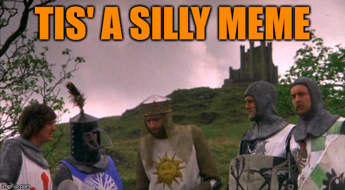 monty python tis a silly place | TIS' A SILLY MEME | image tagged in monty python tis a silly place | made w/ Imgflip meme maker