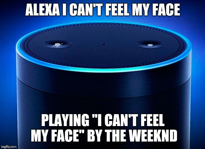 "Alexa | ALEXA I CAN'T FEEL MY FACE PLAYING ""I CAN'T FEEL MY FACE"" BY THE WEEKND 