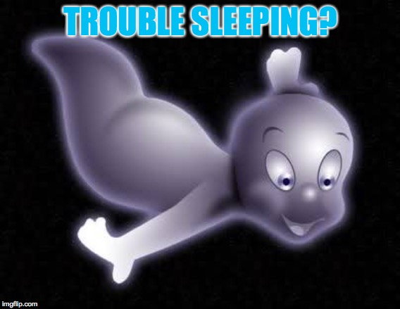 CASPER | TROUBLE SLEEPING? | image tagged in casper | made w/ Imgflip meme maker