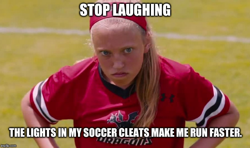 Shoe Lights | STOP LAUGHING THE LIGHTS IN MY SOCCER CLEATS MAKE ME RUN FASTER. | image tagged in shoe lights,funny meme,mad | made w/ Imgflip meme maker