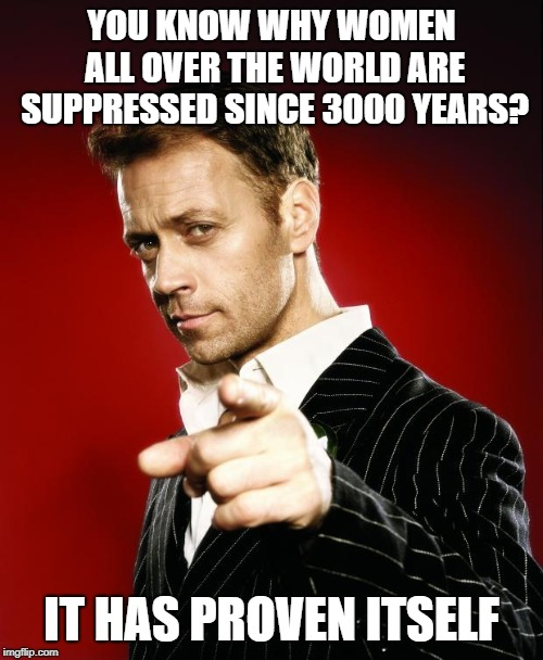 YOU KNOW WHY WOMEN ALL OVER THE WORLD ARE SUPPRESSED SINCE 3000 YEARS? IT HAS PROVEN ITSELF | image tagged in rocco siffredi | made w/ Imgflip meme maker