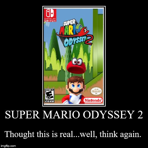 SUPER MARIO ODYSSEY 2 | Thought this is real...well, think again. | image tagged in funny,demotivationals | made w/ Imgflip demotivational maker