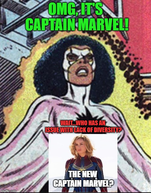 Wait, that doesn't look right | OMG, IT'S CAPTAIN MARVEL! WAIT...WHO HAS AN ISSUE WITH LACK OF DIVERSITY? THE NEW CAPTAIN MARVEL? | image tagged in captain marvel,diversity,not racist,liberal hypocrisy,liberal logic,cultural appropriation | made w/ Imgflip meme maker