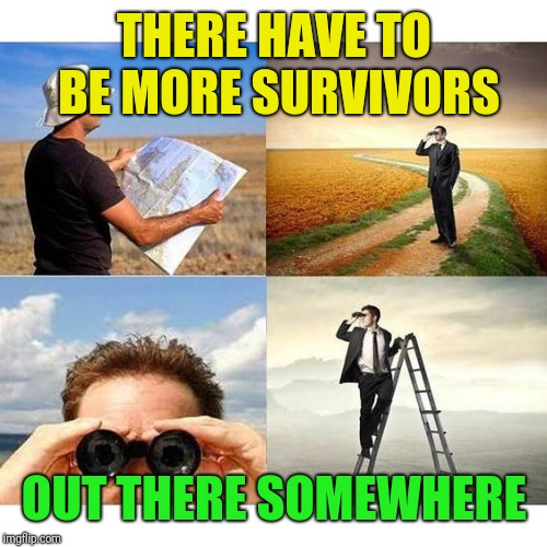 searchingForAtheistVegans | THERE HAVE TO BE MORE SURVIVORS OUT THERE SOMEWHERE | image tagged in searchingforatheistvegans | made w/ Imgflip meme maker