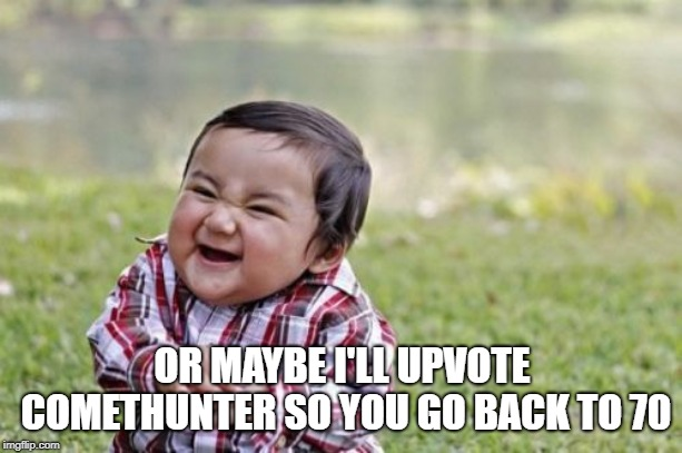 Evil Toddler Meme | OR MAYBE I'LL UPVOTE COMETHUNTER SO YOU GO BACK TO 70 | image tagged in memes,evil toddler | made w/ Imgflip meme maker