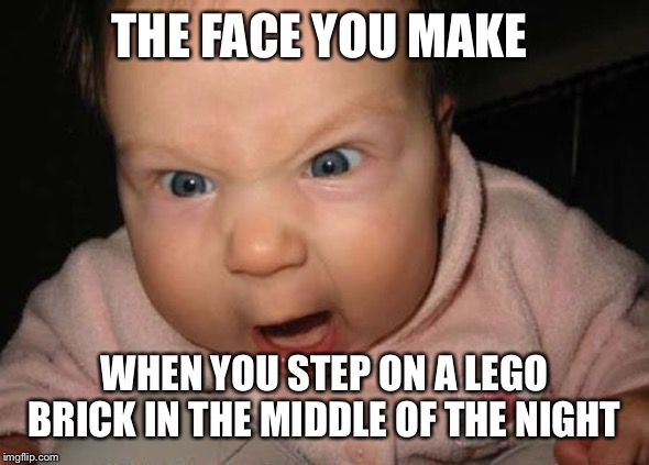 Evil Baby | THE FACE YOU MAKE WHEN YOU STEP ON A LEGO BRICK IN THE MIDDLE OF THE NIGHT | image tagged in memes,evil baby | made w/ Imgflip meme maker
