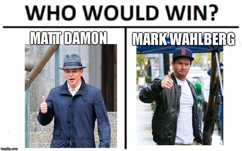 Fight To The Death.. Who Is Your Money On ? |  MATT DAMON; MARK WAHLBERG | image tagged in memes,who would win,matt damon,mark wahlberg | made w/ Imgflip meme maker
