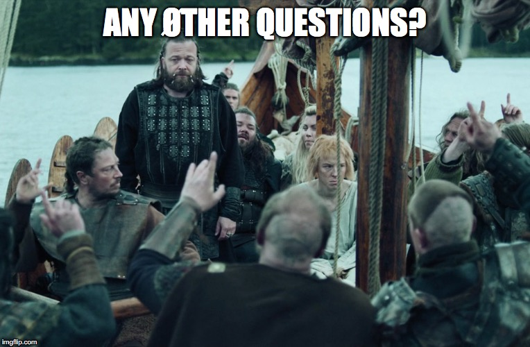 Any other questions? | ANY ØTHER QUESTIONS? | image tagged in vikings | made w/ Imgflip meme maker