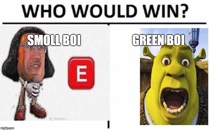 Who would win | SMOLL BOI GREEN BOI | image tagged in who would win | made w/ Imgflip meme maker