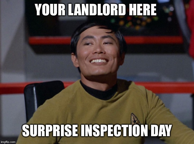 Sulu smug | YOUR LANDLORD HERE SURPRISE INSPECTION DAY | image tagged in sulu smug | made w/ Imgflip meme maker