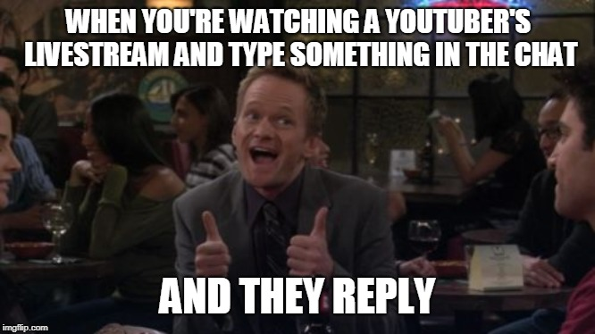 RECENTLY HAPPENED TO ME | WHEN YOU'RE WATCHING A YOUTUBER'S LIVESTREAM AND TYPE SOMETHING IN THE CHAT AND THEY REPLY | image tagged in memes,barney stinson win,youtube | made w/ Imgflip meme maker