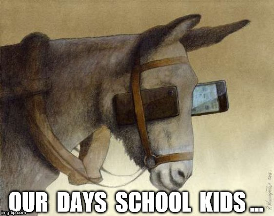 Next  generation  intelligence ... | OUR  DAYS  SCHOOL  KIDS ... | image tagged in smartass,shool kids,smart stupidity,modern jackass,button generation,screenager | made w/ Imgflip meme maker