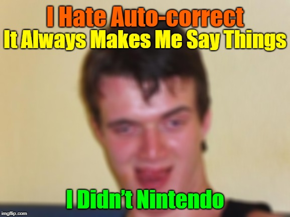 It keeps Missing Up My Massages! (>.<) | I Hate Auto-correct It Always Makes Me Say Things I Didn't Nintendo | image tagged in 10 guy stoned,10 guy,autocorrect,smartphone,whatsapp,messenger | made w/ Imgflip meme maker