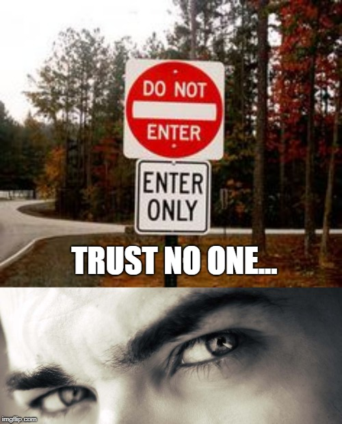 TRUST NO ONE... | image tagged in trust no one,do not enter,funny memes,memes | made w/ Imgflip meme maker