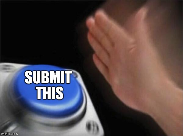 Blank Nut Button Meme | SUBMIT THIS | image tagged in memes,blank nut button | made w/ Imgflip meme maker