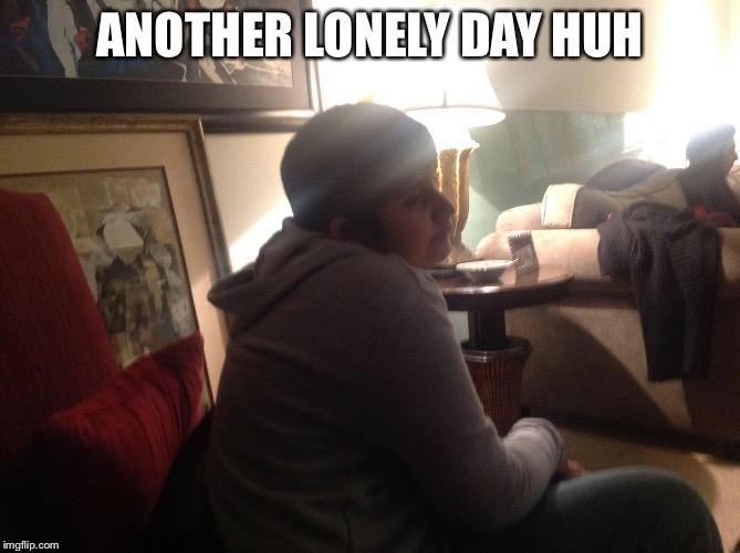 123kid | ANOTHER LONELY DAY HUH | image tagged in 123kid | made w/ Imgflip meme maker