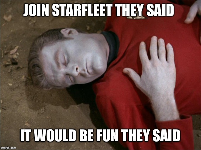 JOIN STARFLEET THEY SAID IT WOULD BE FUN THEY SAID | image tagged in red shirt,star trek,memes,funny,unlucky,star trek red shirts | made w/ Imgflip meme maker