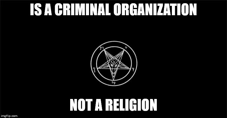 The criminally insane | IS A CRIMINAL ORGANIZATION NOT A RELIGION | image tagged in the church of satan,criminals,insane,malignant narcissism,psychopathy,evil | made w/ Imgflip meme maker
