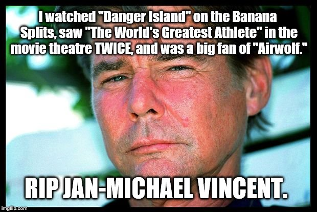 "I am saddened | I watched ""Danger Island"" on the Banana Splits, saw ""The World's Greatest Athlete"" in the movie theatre TWICE, and was a big fan of ""Airwolf 