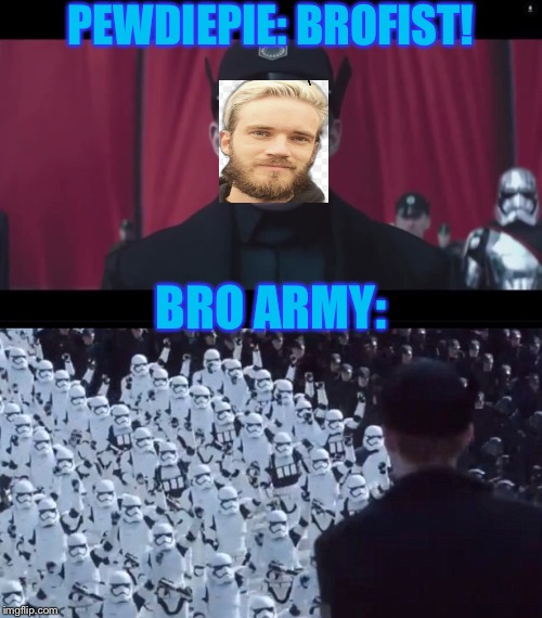 Brofist | PEWDIEPIE: BROFIST! BRO ARMY: | image tagged in general hux,pewdiepie,brofist,star wars,star wars meme,the force awakens | made w/ Imgflip meme maker