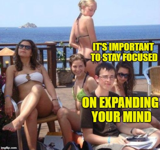 Priority Peter Meme | IT'S IMPORTANT TO STAY FOCUSED ON EXPANDING YOUR MIND | image tagged in memes,priority peter | made w/ Imgflip meme maker