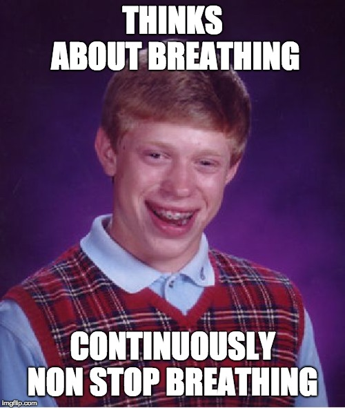 Bad Luck Brian | THINKS ABOUT BREATHING CONTINUOUSLY NON STOP BREATHING | image tagged in memes,bad luck brian,breathe | made w/ Imgflip meme maker