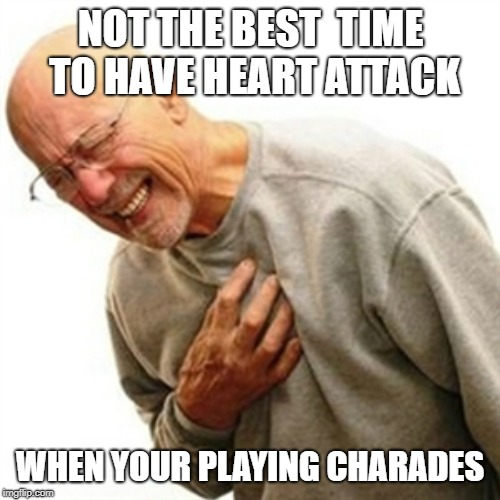Right In The Childhood | NOT THE BEST  TIME TO HAVE HEART ATTACK WHEN YOUR PLAYING CHARADES | image tagged in memes,right in the childhood | made w/ Imgflip meme maker