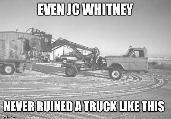Farmer Firstgen | EVEN JC WHITNEY NEVER RUINED A TRUCK LIKE THIS | image tagged in diesel,truck,farmer,lol,dodge | made w/ Imgflip meme maker