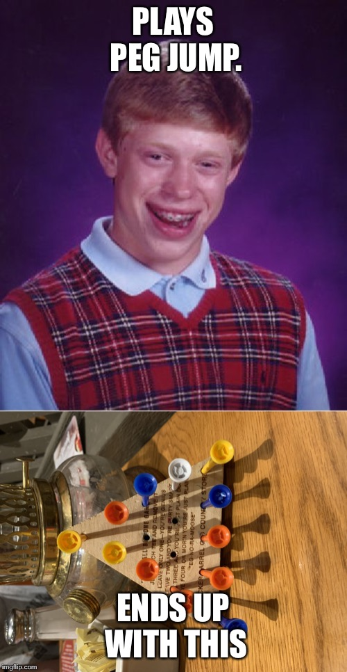 PLAYS PEG JUMP. ENDS UP WITH THIS | image tagged in memes,bad luck brian,peg jump | made w/ Imgflip meme maker