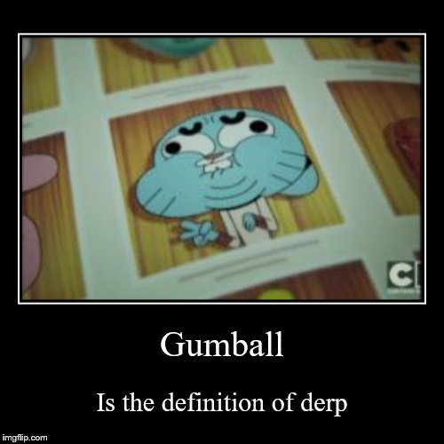 Gumball | Is the definition of derp | image tagged in funny,demotivationals,the amazing world of gumball,gumball,gumball watterson,derp | made w/ Imgflip demotivational maker