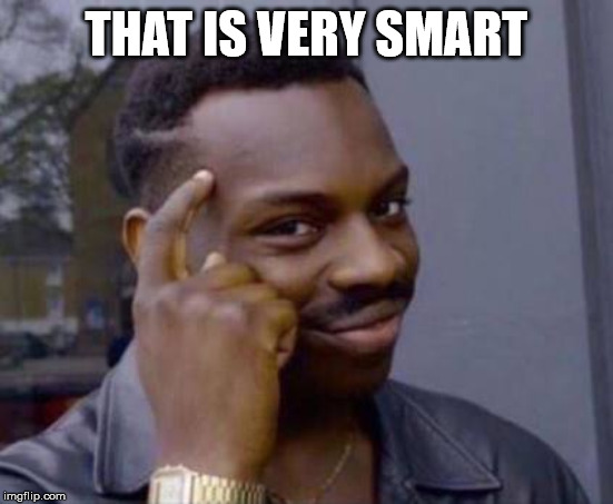 Smart black guy | THAT IS VERY SMART | image tagged in smart black guy | made w/ Imgflip meme maker