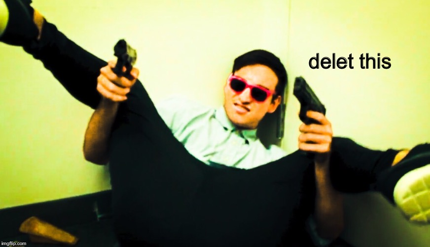 delet this |  delet this | image tagged in delet this,memes,filthy frank | made w/ Imgflip meme maker