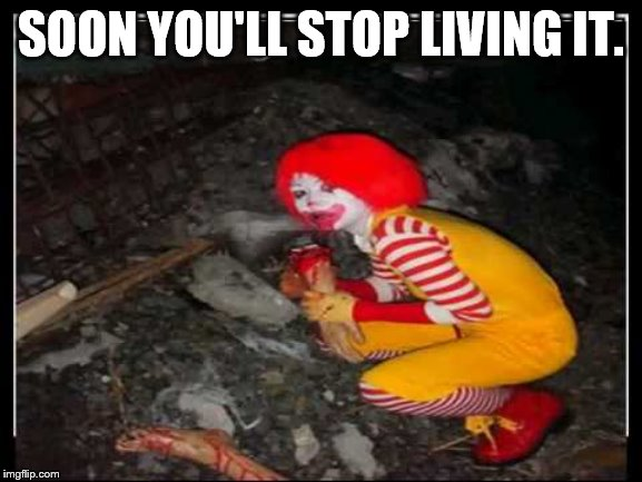 SOON YOU'LL STOP LIVING IT. | made w/ Imgflip meme maker