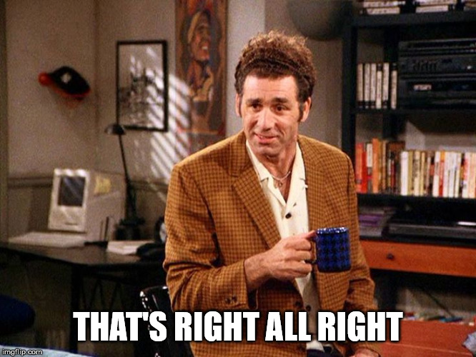 kramer that's right | THAT'S RIGHT ALL RIGHT | image tagged in kramer that's right | made w/ Imgflip meme maker