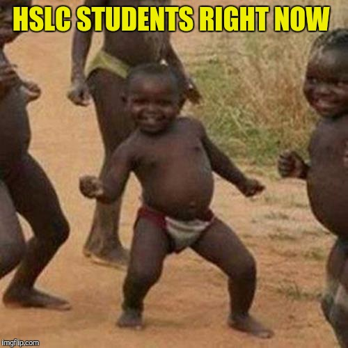 Third World Success Kid Meme | HSLC STUDENTS RIGHT NOW | image tagged in memes,third world success kid | made w/ Imgflip meme maker