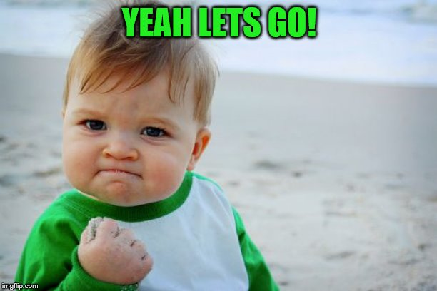 Success Kid Original Meme | YEAH LETS GO! | image tagged in memes,success kid original | made w/ Imgflip meme maker