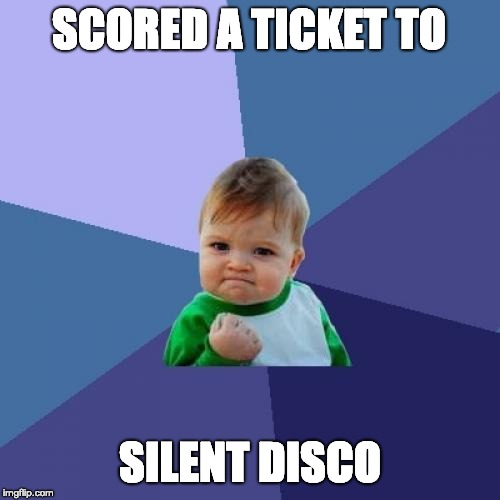 Success Kid Meme | SCORED A TICKET TO SILENT DISCO | image tagged in memes,success kid | made w/ Imgflip meme maker