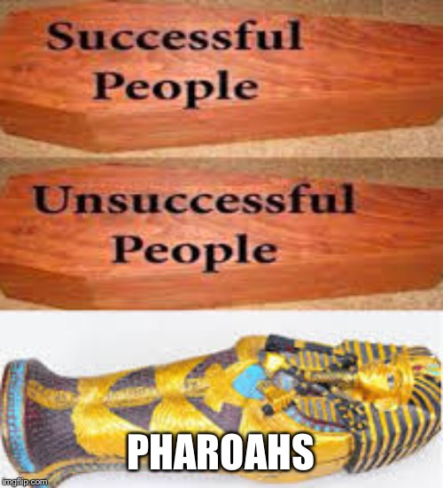 PHAROAHS | image tagged in unsuccessful people successful people | made w/ Imgflip meme maker