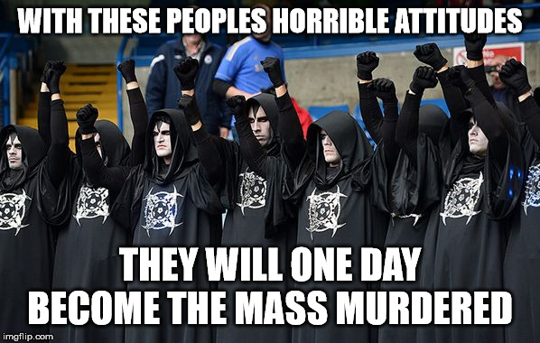 Common sense, I guarantee it. | WITH THESE PEOPLES HORRIBLE ATTITUDES THEY WILL ONE DAY BECOME THE MASS MURDERED | image tagged in satanists,evil,satan,the devil,psychopaths,vile | made w/ Imgflip meme maker