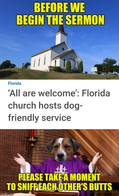 Religious dog greetings; Florida Man Week (March 7-13) and Doggo Week (March 10-16) | BEFORE WE BEGIN THE SERMON PLEASE TAKE A MOMENT TO SNIFF EACH OTHER'S BUTTS | image tagged in doggo week,florida man week,blaze the blaziken,1forpeace,claybourne,triumph_9 | made w/ Imgflip meme maker