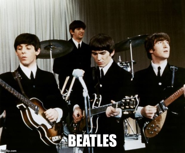 Beatles | BEATLES | image tagged in beatles | made w/ Imgflip meme maker